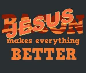 jesus bacon better